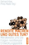 Rendite machen und Gutes tun? Mikrokredite und die Folgen neoliberaler Entwicklungspolitik (Hrsg. mit Gerhard Klas). Frankfurt: Campus.