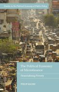 Philip Mader: The Political Economy of Microfinance: Financializing Poverty. London: Palgrave Macmillan, 2015.